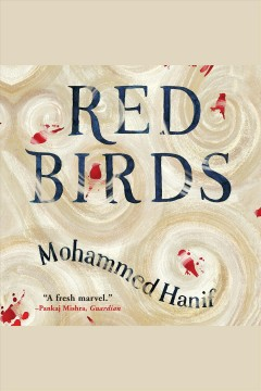 Red birds [electronic resource] / Mohammed Hanif.
