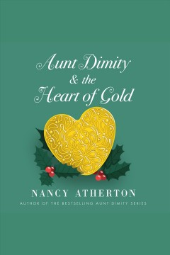 Aunt Dimity and the Heart of Gold : Aunt Dimity Mystery Series, Book 24 [electronic resource] / Nancy Atherton.
