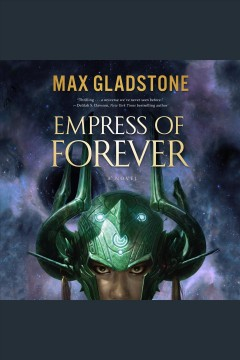 Empress of forever : a novel [electronic resource] / Max Gladstone.