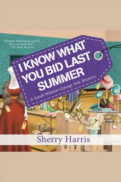 I Know What You Bid Last Summer : Sarah Winston Garage Sale Mystery Series, Book 5 [electronic resource] / Sherry Harris.