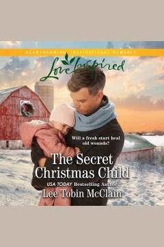 The secret Christmas child [electronic resource] / Lee Tobin McClain.