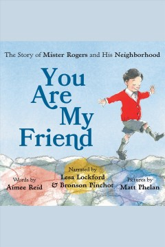 You are my friend : the story of Mister Rogers and his neighborhood [electronic resource].