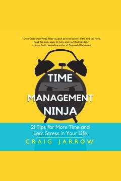 Time management ninja [electronic resource] / Craig Jarrow.