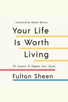 Your life is worth living : the Christian philosophy of life [electronic resource].