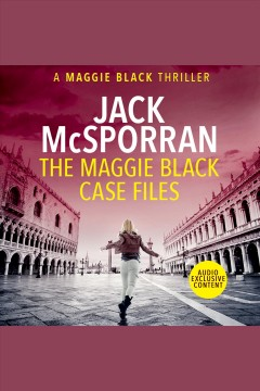 The Maggie Black case files : a Maggie Black thriller [electronic resource] / Jack McSporran.