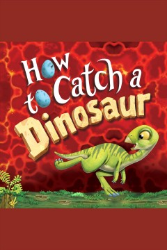 How to catch a dinosaur [electronic resource] / Adam Wallace.