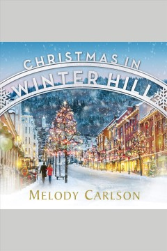 Christmas in Winter Hill [electronic resource] / Melody Carlson.