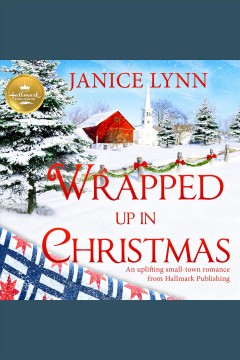 Wrapped up in Christmas : an uplifting small-town romance from Hallmark Publishing [electronic resource] / Janice Lynn.