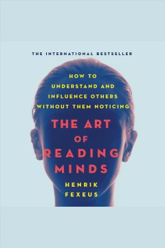 Art of reading minds : how to understand and influence others without them noticing [electronic resource].