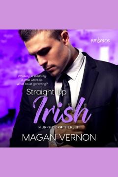 Straight up Irish [electronic resource] / Magan Vernon.