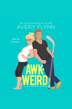 Awk-weird [electronic resource] / Avery Flynn.