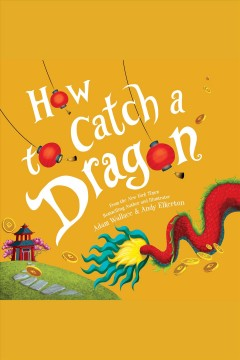 How to catch a dragon [electronic resource] / Adam Wallace.