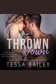 Thrown down [electronic resource] / Tessa Bailey.