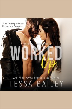 Worked up [electronic resource] / Tessa Bailey.