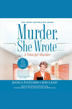 Murder, she wrote. A time for murder [electronic resource] / Jessica Fletcher + Jon Land.