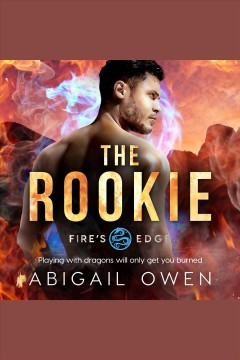 The rookie [electronic resource] / Abigail Owen.