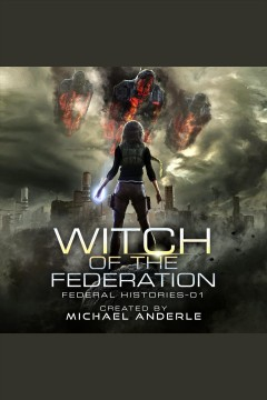 Witch of the Federation I : Federal Histories Series, Book 1 [electronic resource] / Michael Anderle.