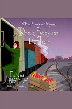 The body on the train [electronic resource] / Frances Brody.