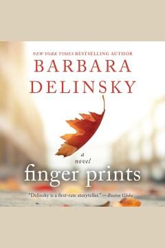 Finger prints : a novel [electronic resource] / Barbara Delinsky.