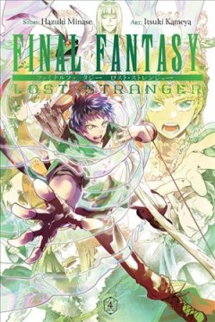Final fantasy. Lost stranger. 4 / story, Hazuki Minase ; art, Itsuki Kameya ; translation, Melody Pan ; lettering, Bianca Pistillo.