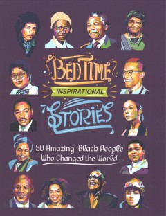Bedtime inspirational stories : 50 amazing Black people who changed the world / by L.A. Amber ; illustrated by T.Z. Nissen.