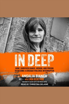 In deep : how I survived gangs, heroin, and prison to become a Chicago violence interrupter [electronic resource] / Angalia Bianca, with Linda Beckstrom.