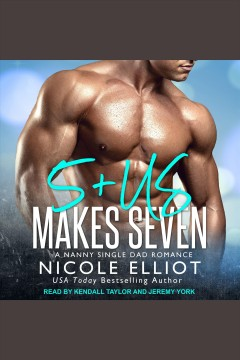 5+us makes seven : a nanny single dad romance [electronic resource] / Nicole Elliot.