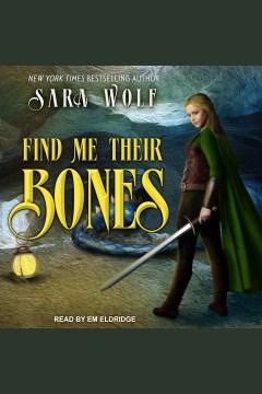Find me their bones [electronic resource] / Sara Wolf