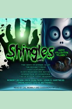 Shingles audio collection. Volume 1 [electronic resource] / Robert Bevan, Rick Gualtieri, Steve Wetherell, Drew Hayes and John G. Hartness.