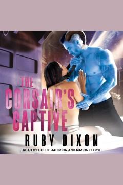 The corsair's captive : a sci-fi alien romance [electronic resource].