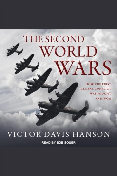 The Second World Wars : how the first global conflict was fought and won [electronic resource] / Victor Davis Hanson.
