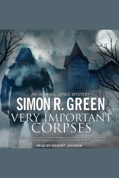 Very important corpses : an Ishmael Jones mystery [electronic resource] / Simon R. Green.