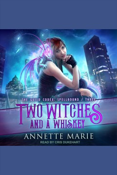 Two witches and a whiskey [electronic resource] / Annette Marie.