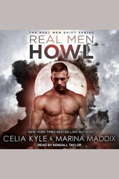 Real men howl [electronic resource] / Celia Kyle and Marina Maddix.