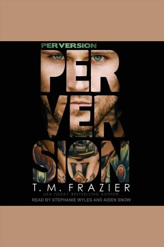 Perversion [electronic resource] / T.M. Frazier.