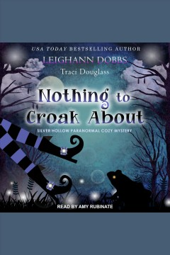Nothing to croak about [electronic resource] / Leighann Dobbs, Traci Douglass.