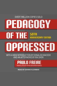 Pedagogy of the oppressed : 50th anniversary edition [electronic resource] / Paulo Freire, Donaldo Macedo and Ira Shor.