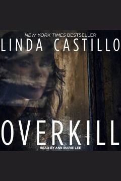 Overkill [electronic resource] / Linda Castillo.