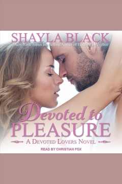 Devoted to pleasure [electronic resource] / Shayla Black.