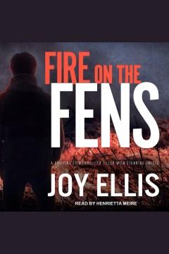 Fire on the Fens [electronic resource] / Joy Ellis.
