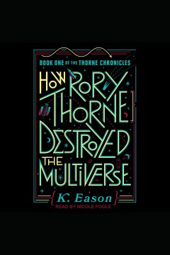 How Rory Thorne destroyed the multiverse [electronic resource] / K. Eason.