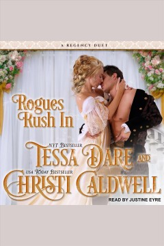 Rogues rush in : a regency duet [electronic resource] / Tessa Dare and Christi Caldwell.