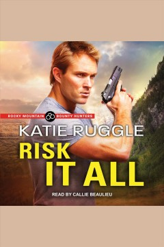 Risk it all [electronic resource] / Katie Ruggle.