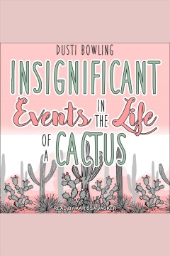 Insignificant events in the life of a cactus [electronic resource] / Dusti Bowling.