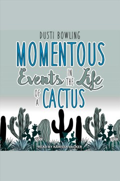 Momentous events in the life of a cactus [electronic resource] / Dusti Bowling.