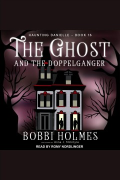 The ghost and the doppelganger [electronic resource] / Bobbi Holmes and Anna J. McIntyre.