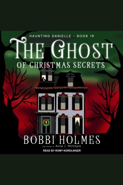 The ghost of Christmas secrets [electronic resource] / Bobbi Holmes and Anna J. McIntyre.