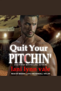 Quit your pitchin' [electronic resource] / Lani Lynn Vale.