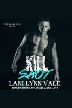 Kill shot [electronic resource] / Lani Lynn Vale.