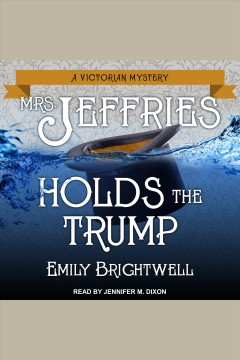Mrs. Jeffries holds the trump [electronic resource] / Emily Brightwell.